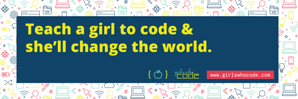 Teach a girl to code and she'll change the world.